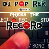 "Dj Pop Rek presents ""Press The Record"""