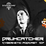 Drumcatcher - Cybernetic Podcast 107