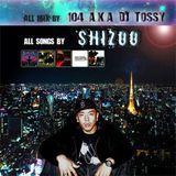 104 A.K.A. DJ TOSSY - BEST OF SHIZOO