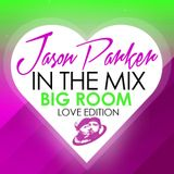 BIG ROOM - LOVE EDITION - JASON PARKER IN THE MIX