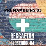Premambeins #03 + Reggaeton OldSchool #04