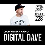 Club Killers Radio #228 - Digital Dave