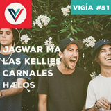 Vigía #51: Jagwar Ma, Las Kellies, Carnales, Hælos