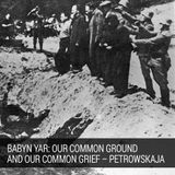 Babyn Yar: Our Common Ground And Our Common Grief – Petrowskaja