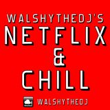 Walshy's Netflix & Chill Mix