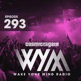 Cosmic Gate - WAKE YOUR MIND Radio Episode 293
