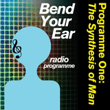 Bend Your Ear Radio Programme, Programme One: 'The Synthesis of Man', by Zack Dagoba, see myblogitsf