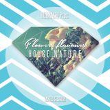 FLOWERS FLAVOUR'S HOUSE NATURE PT.4