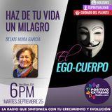 HAZ DE TU VIDA UN MILAGRO CON BELKIS MORA-09-25-2018-EL EGO-CUERPO