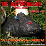 BIG ENCHILADA 43: 2011 CHRISTMAS SPECIAL
