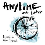 """Anytime but Later"" mixed by Roma Bromich"