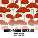 mushroom session - VERANO 2015 · BONNA DEEJAY