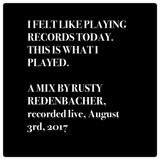 I FELT LIKE PLAYING RECORDS TODAY. THIS IS WHAT I PLAYED (LIVE, 8/3/17)