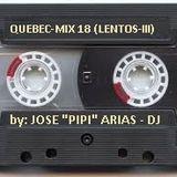 """Quebec Mix 18 (lentos-III) 2017 - by: Jose """"Pipi"""" Arias-Dj"""