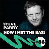Steve Parry - HOW I MET THE BASS #86
