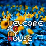 Welcome To My House Mix.1