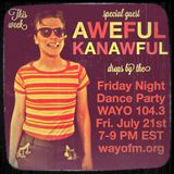 Friday Night Dance Party with special guest Aweful Kanawful! July 21, 2017