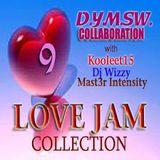 LOVE JAM Collaboration  Vol.9 DYMSW  Dhann,Ygo,Marc,Sonny,Wheel,Koolet15,Master Intensity & DJ Wizzy