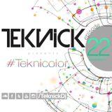 Teknick presents #Teknicolor 22