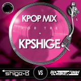"K-POP MIX for the ""KPSHIGE"" - Dj shige☆B vs Dj shigezoon"