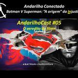 Andarilho Conectado 05 - Análise e veredito sobre o filme Batman V Superman