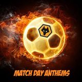 WOLVES MATCHDAY ANTHEMS (PAST & PRESENT)