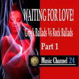 WAITING FOR LOVE! Greek Ballads Vs Rock Ballads Part 1