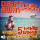 DRIFT AWAY Radio Show - Episode 5 - PainterDonald