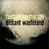 Random raymix 129 - distant wasteland