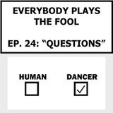 Everybody Plays the Fool, Episode 24: Questions