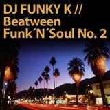 DJ FUNKY K // Beatween Funk´n´Soul No. 2