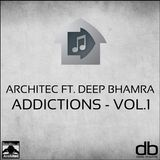 ADDICTIONS - Vol.1 Ft. Architec & Deep Bhamra