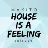 "Makito ""House Is A Feeling"" episode 1"