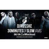 @DJRUSSKE - #30MinutesOf Slow Jams