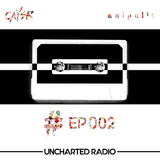 Uncharted Radio EP002 hosted by Caysr & Malpolis