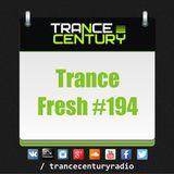 Trance Century Radio - RadioShow #TranceFresh 194