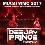 Miami WMC 2017: Bangin Club Mix by DJ Prince