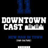 Downtowncast 11 - NEw man in town