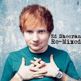 Ed Sheeran - Re-Mixed 2017 (Matt Nevin Mix)