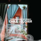 Chill \ Closer