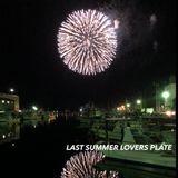 LAST SUMMER LOVERS PLATE 2018.8.31.