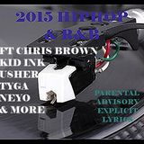 2015 HIPHOP & R&B ft  CHRIS BROWN,KID INK,USHER,TYGA, NEYO & MORE