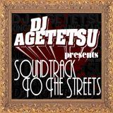 "DJ AGETETSU presents ""Soundtrack to The Streets"""