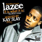 Lazee – It Is What It Is (Hosted by Kay Slay) (2006)