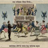 no vibes like this...winter 2012 mix