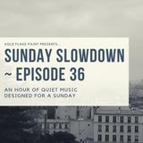 Sunday Slowdown - Episode Thirty-Six
