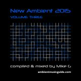 New Ambient 2015 volume 3 compiled & mixed by Mike G