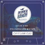 PepperBang # 002 - Chiflamicas