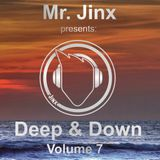 Mr. Jinx presents: Deep & Down // Volume 7
