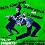 "REAL COOL TIME presents ""Party Pleasers Vol 1""  25 Detroit House Rockers w/ DJ Alr!ght & Danny Kroha"